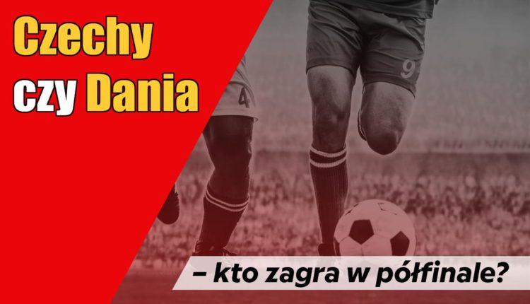 Czechy czy Dania – kto zagra w półfinale?